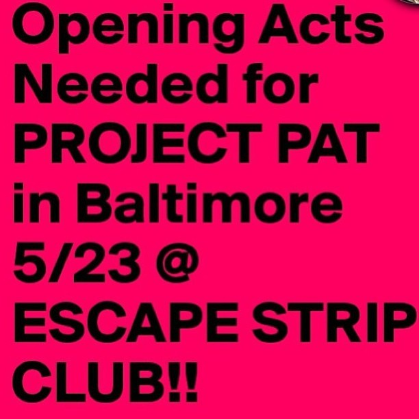 OPEN FOR @ProjectPatHcp  AND PERSONALLY GIVE HIM YOUR DEMO!!! EXCAPE STRIP CLUB  this Thursday 5/23 @ 8pm in Baltimore OPENING ACT SLOTS for only $30 #DMV #PerfomanceOpp #IndieArtist #UnsignedHype