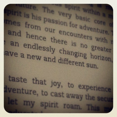 """…there is no greater joy than to have an endlessly changing horizon, for each day to have a new and different sun."""