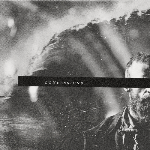 vlajean:  C O N F E S S I O N S a mix for jean valjean  01. dust bowl dance » mumford and sons well yes sir, yes sir, yes it was me; i know what i've done and i know what i've seen02. the blood of jesus » the violet burning you gave your body pierced through for me; you gave your blood poured out for me03. i left the wolves behind that night » the tiger & me i left them where they fell, i slay them one by one that night beneath the old cathedral bell04. i light my own fires now » the dashboard confessional am i the escape, or am i the escape artist?05. confessions » city and colour but there's no need to pretend, no need for innocence; i've got to be honest now06. bleeding out » imagine dragons so i bare my skin and i count my sins and i close my eyes and i take it in07. leaving town » folly and the hunter i'll leave them behind, these damned ways of mine; they keep me chained to remains08. come as you are » nirvana as a friend, as a friend, as an old enemy09. i don't belong » the violet burning oh lord, my heart's not that strong; this world is fading fast, it will not last10. in memoriam » the oh hellos but when you wage your wars against the one who adores you, then you'll never know the treasure that you're worth  download | listen