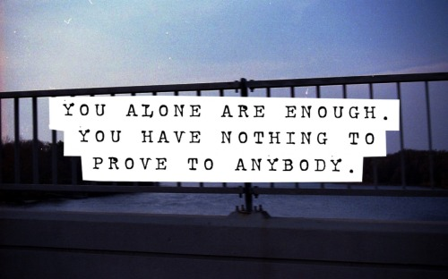 "Wise Wednesday #97 ""You alone are enough. You have nothing to prove to anybody."""