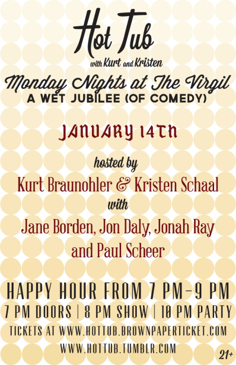 Monday, January 14th! Tickets at http://hottub.brownpapertickets.com/ More Hot Tub:@HotTub_Showhttp://www.facebook.com/HotTubShow