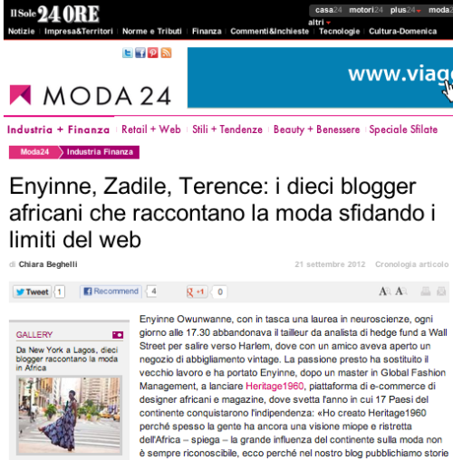 "PROFILE | Moda 24, ""Enyinne, Zandile, Terence: i dievi blogger africani che raccontano la moda sfidando i limiti del web"" September 21, 2012 - Translation: ""Enyinne, Zandile, Terence: 10 African bloggers who tell the fashion defying the limits of the web"" Continue reading, if you know Italian, here."