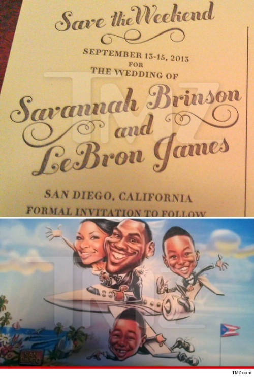 "Just when folks were starting to wonder if Lebron and his fiancée Savannah Brinson would take a walk down the aisle anytime soon, the 'Save The Date' invitations have leaked onto the Internet.  This wedding will be going down…and soon. According to a leaked copy of the ""Save The Date,"" the couple have decided on an exotic wedding in San Diego, CA.  This would definitely classify as destination since most of their families and friends are in Ohio and Miami.   They are also asking their close ones to reserve the dates of September 13-15 on their calenders for the wedding festivities."