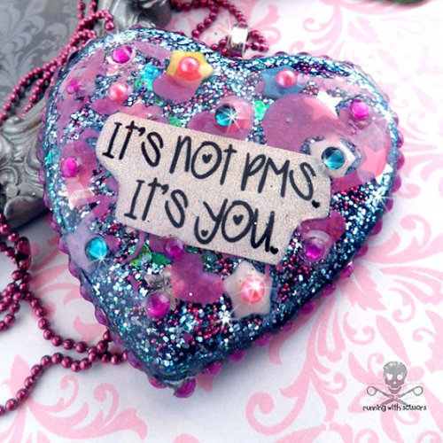 "girlsgetbusyzine:  ""It's not PMS. It's you."" necklace pendant"