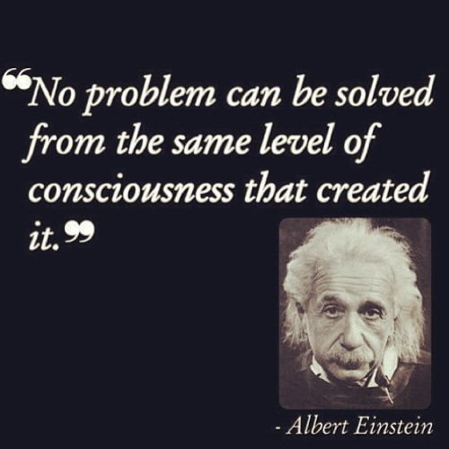 "intelrev:  ""No problem can be solved from the same consciousness that created it."" #alberteinstein #einstein #consciousness #quote #conscious #educate #enlighten #empower #engage #evolve #humanity #earth #genius #intellect #intellectualrevolution"
