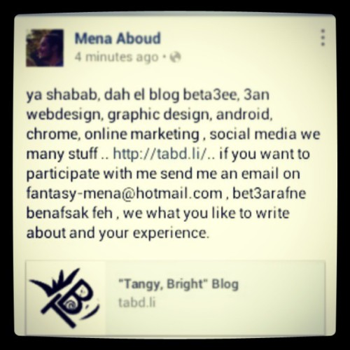 ya shaba dah el blog bet3ee http;://tabd.li,  i write feh about #Webdesign,  #graphicdesign,  #css,  #android,  #chrome,  #html,  #WordPress,  if you want to participate with me,  sens me an email to Fantasy-mena@hotmail.com,  bet3arfne benfasak we experience fe 2eh. thanks,  best.  #cairo #egypt #مصر #القاهرة #بلوج #مدونة #تكنولوجيا  #اندوريد #كروم #جوجل #موقع
