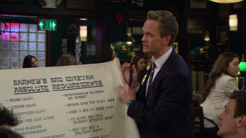 fuckyeahhowimetyourmother:  BARNEY'S BRO MITZVAHABSOLUTE REQUIREMENTS - Booze (Duh) - Cigars (Duh) - Strippers (Duh) - Fear for our lives - Mind-blowing entertainment - Karate Kid appearance - Spontaneous decision we regret - Spend way too much $$$ - Lose a bro at some point - At least one real moment between bros - Ooh! Ooh! See a girlfight! Right?