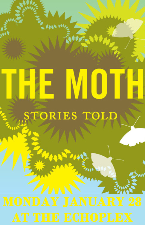 Can't wait!  moth-stories:  theechola:  The Moth GrandSLAM 1.28.13 Tickets $18.00  Echoplex 18+  Get your tickets, LA!