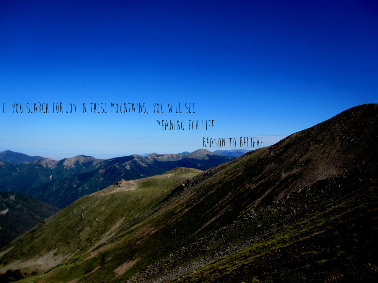 "17 days: ""if you search for joy in these mountains, you will find meaning for life, reason to believe"". again, shamelessly stolen from the Flume Canyon Boys (formerly Halfway to Heaven) from ""More to See"" off their album ""100 Miles"".  photo is from the Williams Lake trail up to Wheeler Peak just outside of Taos, NM."
