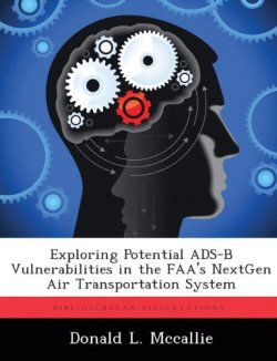 Exploring Potential ADS-B Vulnerabilities in the FAA's NextGen Air Transportation System The Federal Aviation Adm