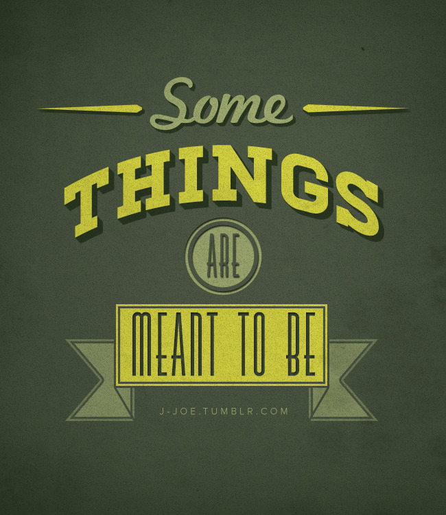 """Some things are meant to be."""