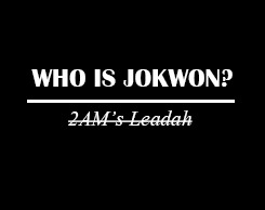 Who is Jokwon? 2AM's Leadah
