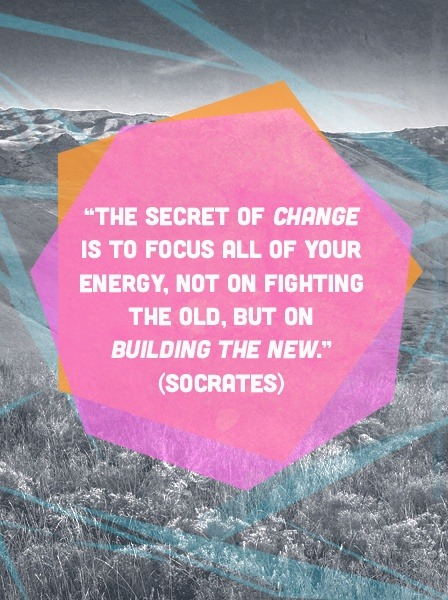 The secret of change is to focus your energy on building the new
