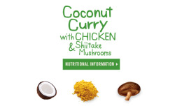 Nutritional Information for Campbell's Go™ soup Coconut Curry with Chicken & Shiitake Mushrooms Buy from Amazon > Serving Size 1 cup (240mL)Servings Per Container about 2 Amounts Per Serving:Calories 160Calories from Fat 50Total Fat 6gSaturated Fat 2gTrans Fat 0gCholesterol 35mgSodium 830mgTotal Carbohydrate 17gDietary Fiber 2gSugars 7gProtein 9g % Daily Values*Vitamin A 10%Vitamin C 25%Calcium 2%Iron 6%*Percent Daily Values are based on a 2,000 calorie diet. Your daily values may be higher or lower depending on your calorie needs.