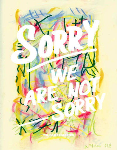 breathnaigh:  William Eggleston's Sorry We Are Not Sorry.