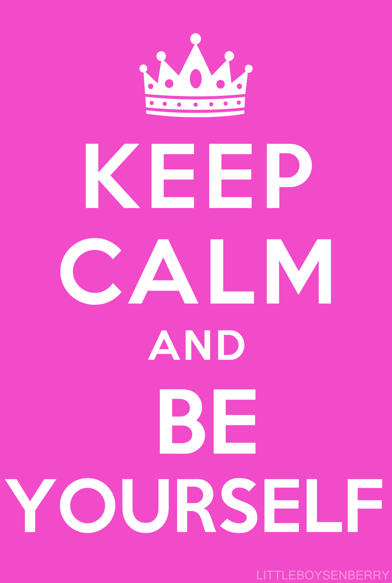 littleboysenberry:  keep calm and be yourself