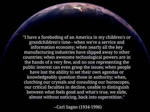 """wilwheaton:  brucesterling:  *Well, if you amend that to """"clutching the Old Testament and consulting the Koch Brothers,"""" it's pretty spot-on, Carl   The scary thing is, Carl Sagan predicted this *decades* ago."""