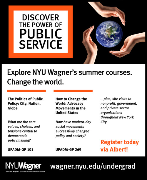 Did you know? Registration is open for NYU Wagner's two summer undergraduate courses. Learn about the politics of public policy and how to change the world through advocacy movements. Sign up today!