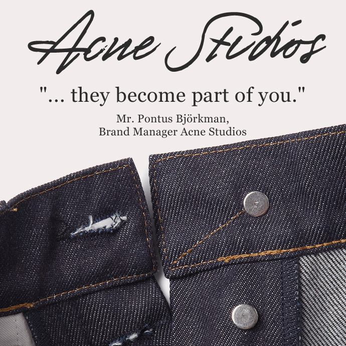 "#BrandBytes | Acne Studio's Mr Pontus Björkman Talks Raw Denim ""If you buy a pair of raw denim, wear them a lot, not wash them at all, they become a part of you. You can see a stain on your thigh and think, that was a great night out…"" - Mr Björkman  Shop Acne Raw Denim"