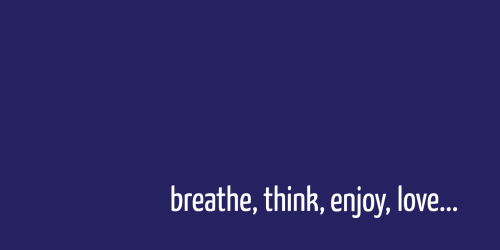 breathe, think, enjoy, love… via @georgiasap #manifestomonologues