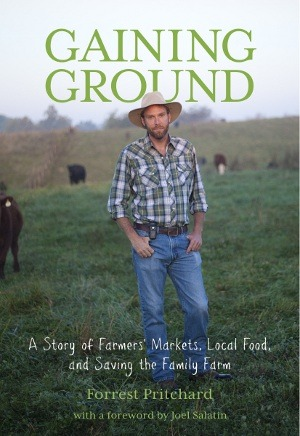 rulesformyunbornson:  ESSENTIAL READING: Gaining Ground by Forrest Pritchard. (A Publisher's Weekly pick for Best of Summer.)