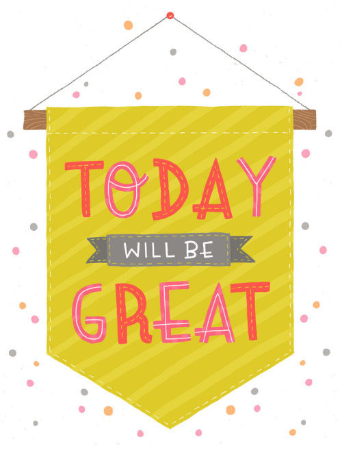 typejunkie:  Today-Will-be-Great (by Alyssa Nassner)