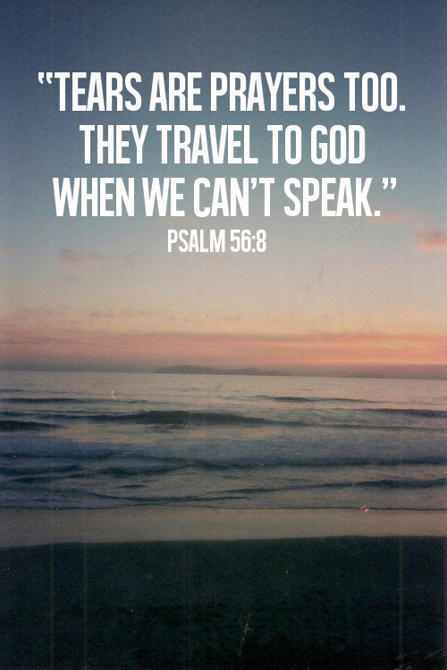 "spiritualinspiration:  ""You keep track of all my sorrows. You have collected all my tears in your bottle. You have recorded each one in your book."" (Psalm 56:8, NLT) Do you know how important you are to God? He cares so much about every detail of your life. He cares about your thoughts, feelings and emotions. In fact, what you are going through is so important to Him that He records every sorrow and collects the tears you've shed.  Why would God record your sorrows and collect your tears? Because everything that affects you matters to Him. He is your Vindicator. He's keeping an account of every wrong that's ever been done to you so that He can make up for every single one of them. He wants to restore to you everything that has ever been stolen. He wants to heal every hurt and pain.  Today, know that God cares about the things that concern you. He cares about the things that hurt you. He is close to the brokenhearted, and He wants to bring you peace and comfort. Turn to Him and receive His love. Let Him bring healing to your heart and restoration to your soul.  A Prayer for Today  Father, thank You for loving me and for caring about the things that concern me. I choose to give You every hurt, pain and sorrow, knowing that You will make all things new in Your time in Jesus' name. Amen."