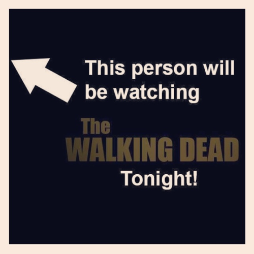theinevitablezombieapocalypse:  This person will be watching The Walking Dead tonight! nerd-bomber:  forget about the oscars, i'm going to be glued to twd <3  Resist
