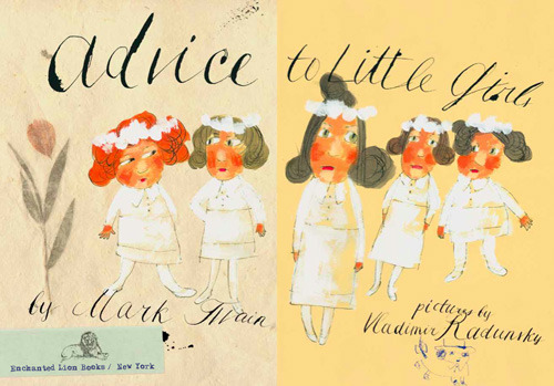 Only the best thing ever: Advice to Little Girls – a playful and mischievous short story penned by young Mark Twain in 1865, encouraging girls to think independently rather than obey social mores, newly illustrated by beloved Russian children's book artist Vladimir Radunsky.