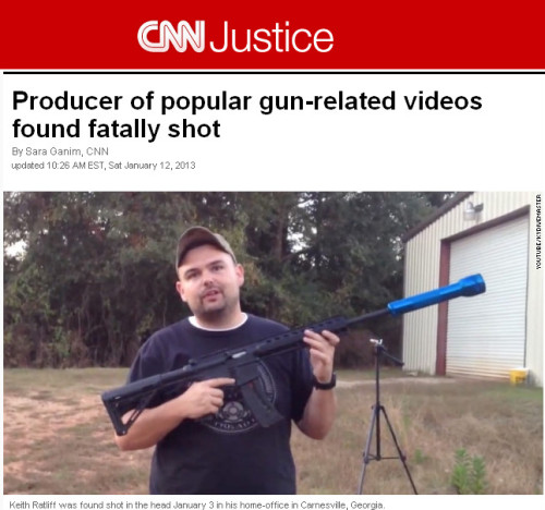 "quickhits:  Popular gun video producer shot dead.  CNN: Authorities in Georgia are investigating the apparent homicide of a Georgia man who produced popular gun-related YouTube videos. Keith Ratliff was found shot in the head January 3 in his home-office in Carnesville, Georgia, about 80 miles northeast of Atlanta. Ratliff was co-owner of FPS Industries, whose website says it ""is proud to be world leaders in product development and testing for hard use firearms shooters."" Investigators from many agencies — including the Georgia Bureau of Investigation and the federal Bureau of Alcohol, Tobacco, Firearms and Explosives — are investigating, and the GBI said Friday that they are making progress in identifying the shooter. Several guns were found at the scene, but none of them were used to shoot Ratliff, the GBI said in a news release.  While this is undoubtedly a tragedy, there's a valuable lesson here about guns as self-protection. After all, imagine how much more killed Ratliff would be if he hadn't surrounded himself with firearms."