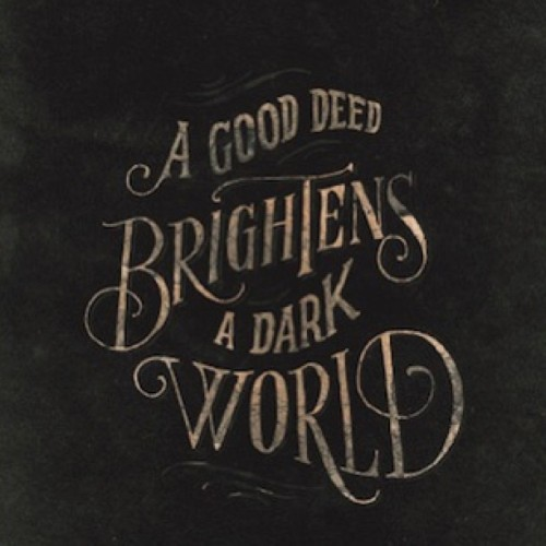 "helpink:  ""A Good Deed Brightens A Dark World."" By @joncontino http://bit.ly/ZxRI2Q"