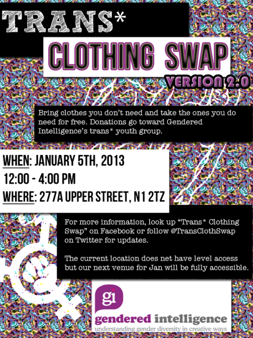 genderedintelligence:  GI Volunteers second Trans Clothing Swap - January 5th 2013! Now in an accessible venue. Swap your unwanted xmas gifts for something new! Facebook Event with full details here.