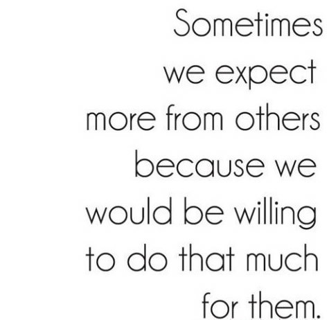 i-have-found-my-smile:  Sometimes we expect more from others because we would be willing to do that much for them on @weheartit.com - http://whrt.it/190PDQQ