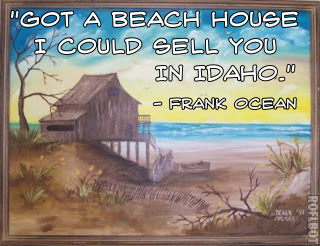 "quotesandart:  ""Got a beach house I could sell you in Idaho."" - Frank Ocean Song: Thinking About YouAlbum: Channel Orange"