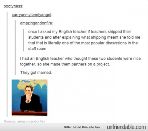 meme-mage:  TEACHERS SHIP US I REPEAT TEACHERS SHIP US O_O
