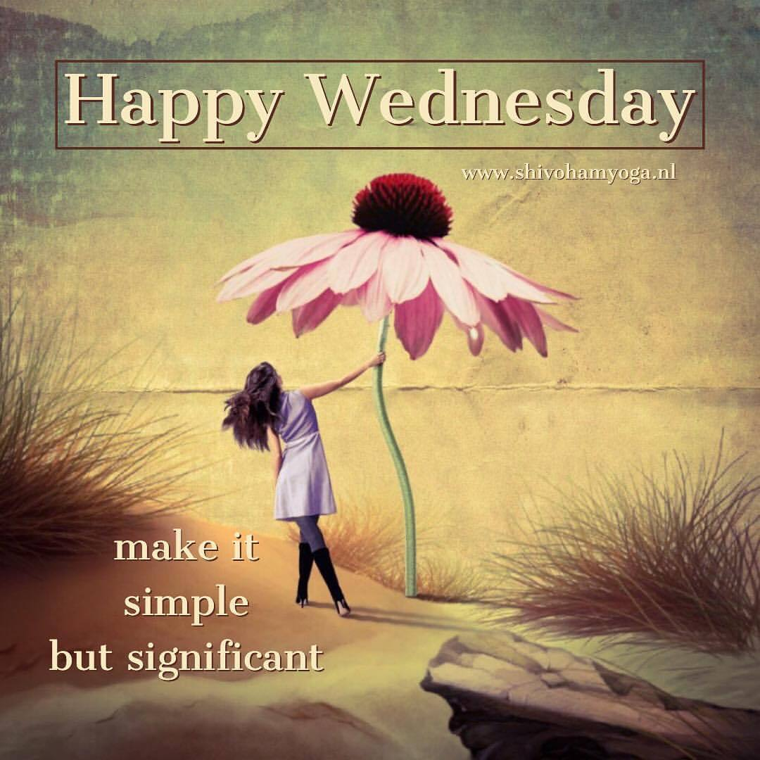 Shivoham Healing House Of Love Make It Simple But Significant Happy Wednesday