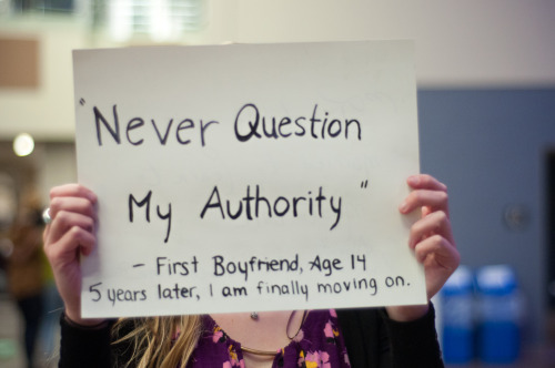 "The poster reads: ""Never question my authority"" -First boyfriend, age 14 5 years later, I am finally moving on. — Photographed in London, ON on October 16th. — Click here to learn more about Project Unbreakable. (trigger warning) Facebook, Twitter, submissions, FAQ, donate to Project Unbreakable, join our mailing list"
