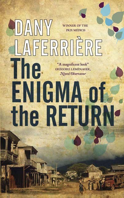 READ A BOOK:  The Enigma of the Return, By Dany Laferrière, trans. David Homel (Subscribe to our blogs HERE & HERE) A magnificent meditation on loss and political exile as a great Haitian writer returns home, as Ian Thomson writes in this review for London'sIndependent. After years of estrangement in a foreign land, what can a great Haitian writer expect to find on his return home? The remembered warmth and….[Full article HERE]
