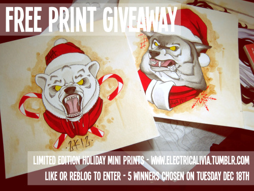 electricalivia:  Time for a free print giveaway! These Limited Edition Holiday designs will not be for sale anywhere else, the only way to get one is to win! Like or reblog this post as many times as you like to enter There will be 5 WINNERS! The FIRST winner drawn will receive an additional free surprise print and extras ALL winners will receive both prints and free extras Prints are hand signed and numbered Winners will be chosen Tuesday December 18th by a random number generator Have your ask box open or I will skip to the next number No contest or giveaway blogs can win (these gifts are for my fans) I will ship to anywhere in the world!  Also, go follow her! I've been following her art for a while now and it's super!