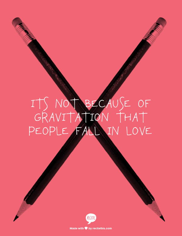 Its not because of gravitation that people fall in love