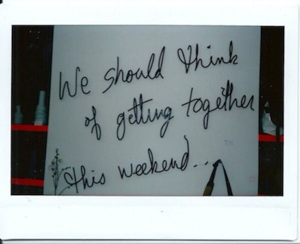 We should think of getting together this weekend…
