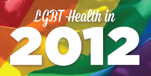fenwayhealth:  Year in Review: 5 Advances in LGBT Health in 2012.