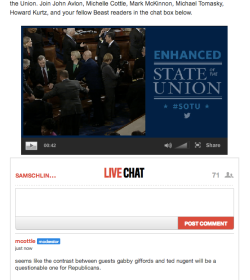 cheatsheet:  Our State of the Union live chat (complete with livestream) is up and running! Come join our awesome political columnists: John Avlon, Michelle Cottle, Mark McKinnon, Michael Tomasky, and Howard Kurtz (plus your humble social media editors)!  Michelle Obama just greeted her guests!