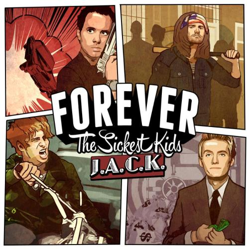 check out J.A.C.K. by Forever The Sickest Kids out June 25th via Fearless Records TRACK LISTING: 1. Chin Up Kid 2. Keep Calm and Don't Let Me Go 3. Nice To Meet You 4. Nikki 5. Ritalin (Born in America) 6. Kick It! 7. Playing With Fire 8. Count On Me (For Nothing) 9. La La Lainey 10. My Friends Save Me 11. Cross My Heart