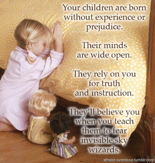 atheist-overdose:  Children are born without prejudice.follow for the best atheist posts on tumblr