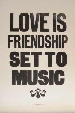 """Love is friendship set to music"" ~ Jackson Pollock"