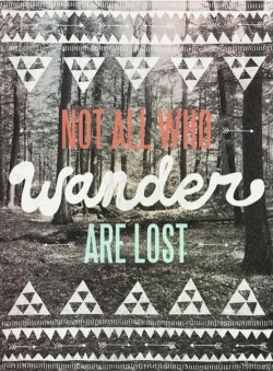 not all who wander are lost | Words • Quotes • Sayings on We Heart It - http://weheartit.com/entry/62231671/via/Heartssandsoulss   Hearted from: http://pinterest.com/pin/332984966169092965/