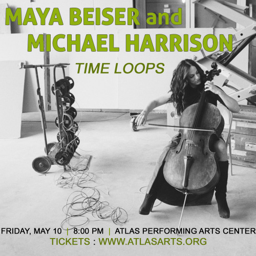 christinajensenpr:  This weekend, Maya Beiser and Michael Harrison perform Time Loops at the Atlas Performing Arts Center.  Get tickets here!