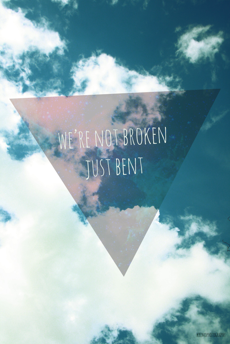 we're not broken just bent and we can learn to love again.