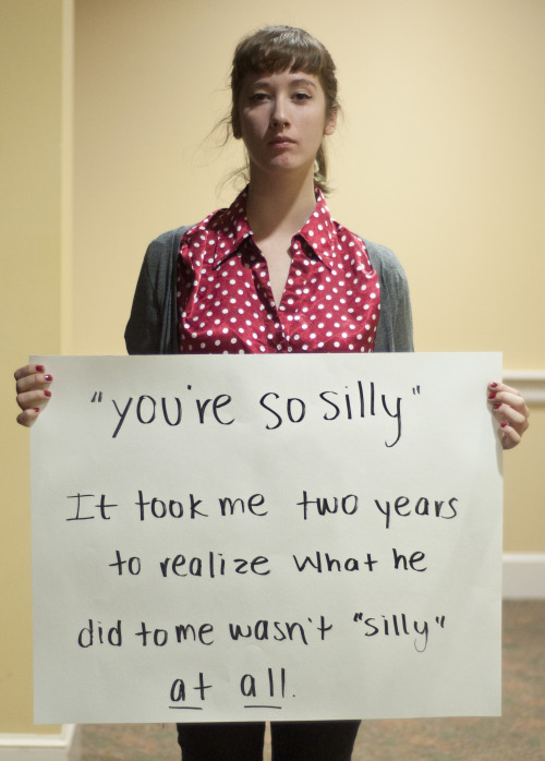 "The posters read: ""you're so silly"" It took me two years to realize what he did to me wasn't ""silly"" at all. — Photographed in College Park, MD on November 1st. — Click here to learn more about Project Unbreakable. (trigger warning) Facebook, Twitter, submissions, FAQ, donate to Project Unbreakable, join our mailing list"